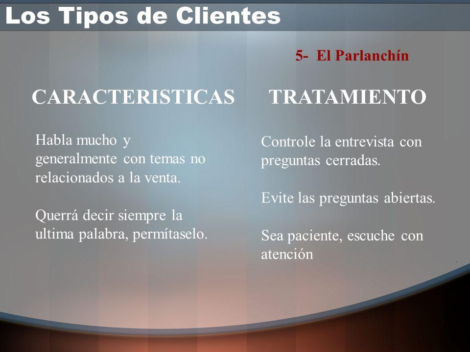Los Tipos de Clientes CARACTERISTICAS TRATAMIENTO 5- El Parlanchín
