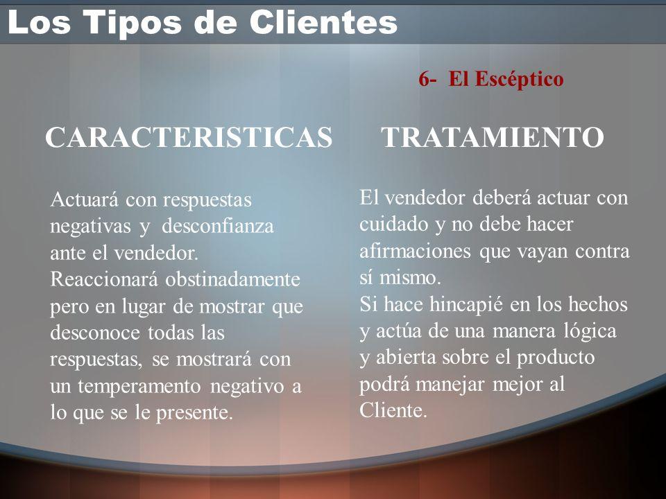 Los Tipos de Clientes CARACTERISTICAS TRATAMIENTO 6- El Escéptico