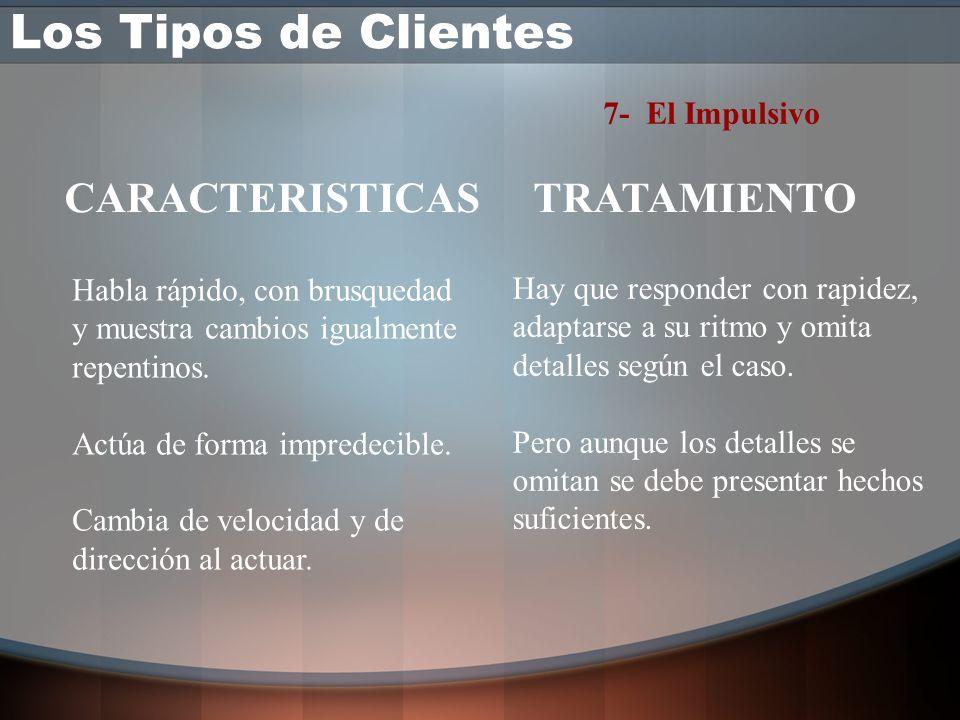 Los Tipos de Clientes CARACTERISTICAS TRATAMIENTO 7- El Impulsivo