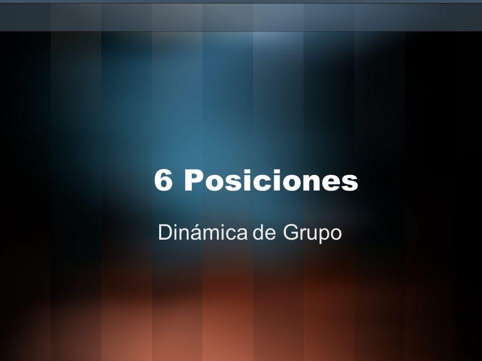 6 Posiciones Dinámica de Grupo