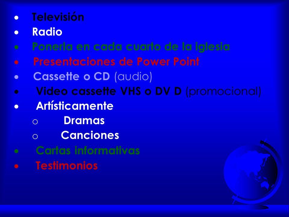 · Televisión · Radio. · Ponerla en cada cuarto de la iglesia. · Presentaciones de Power Point.