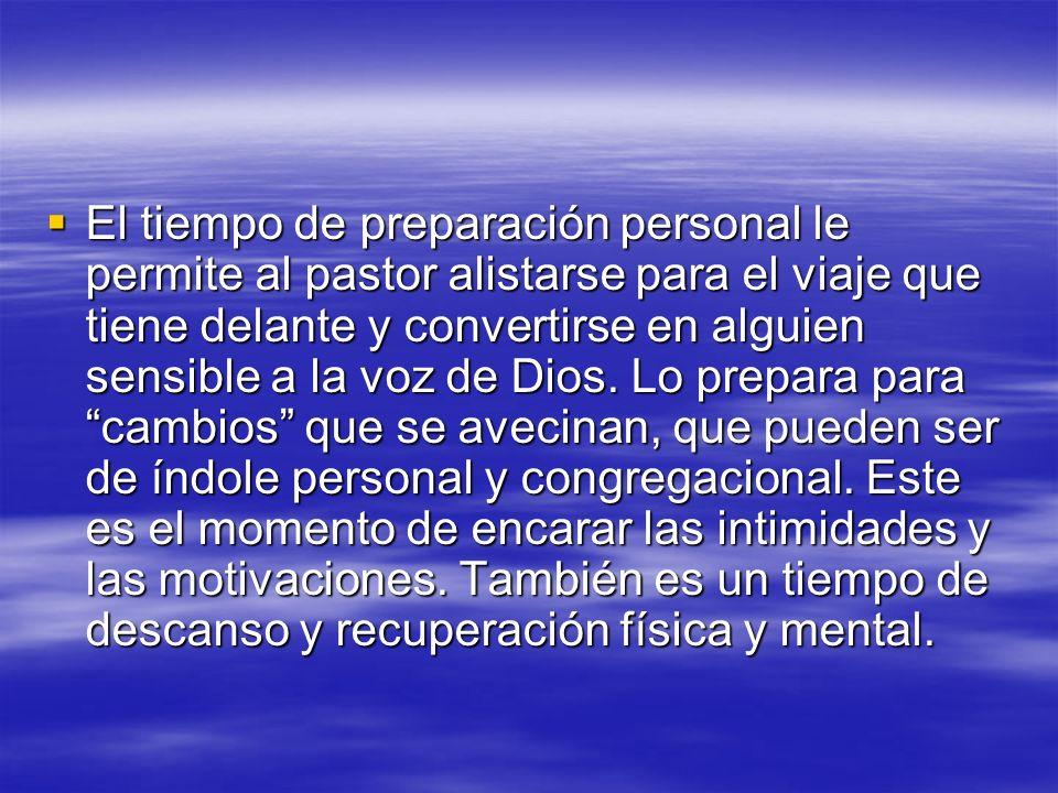 El tiempo de preparación personal le permite al pastor alistarse para el viaje que tiene delante y convertirse en alguien sensible a la voz de Dios.