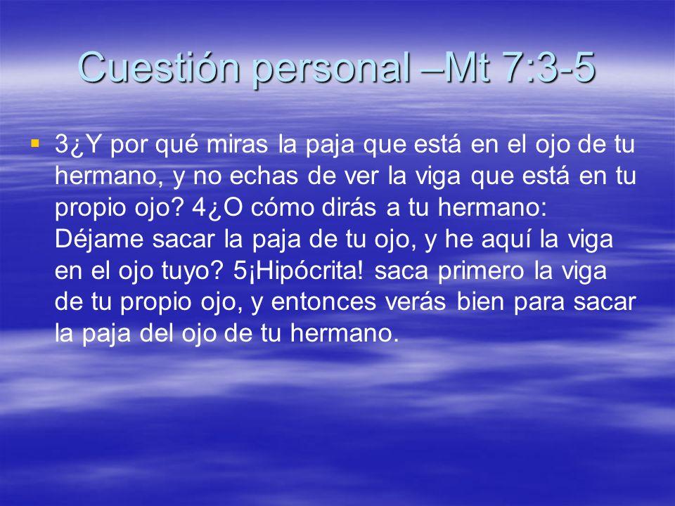 Cuestión personal –Mt 7:3-5