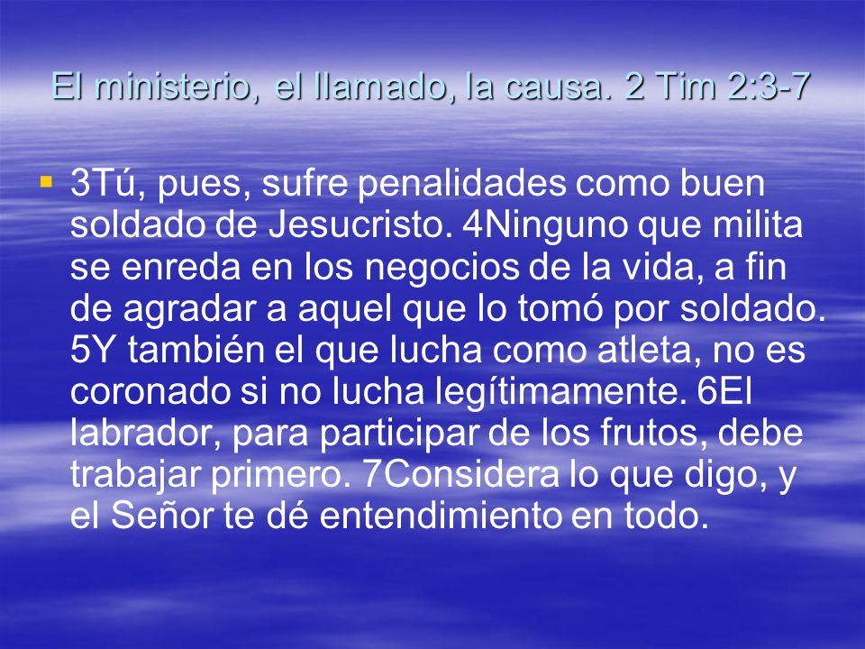 El ministerio, el llamado, la causa. 2 Tim 2:3-7