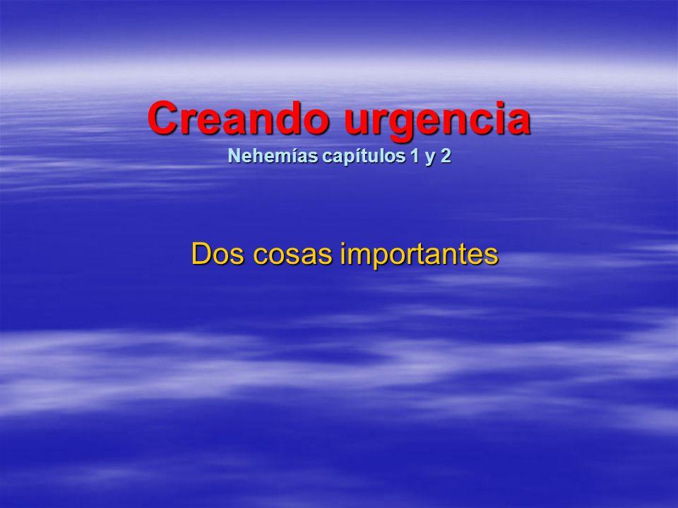 Creando urgencia Nehemías capítulos 1 y 2