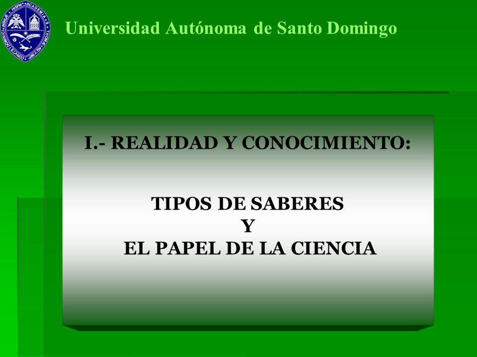 Universidad Autónoma de Santo Domingo I.- REALIDAD Y CONOCIMIENTO: