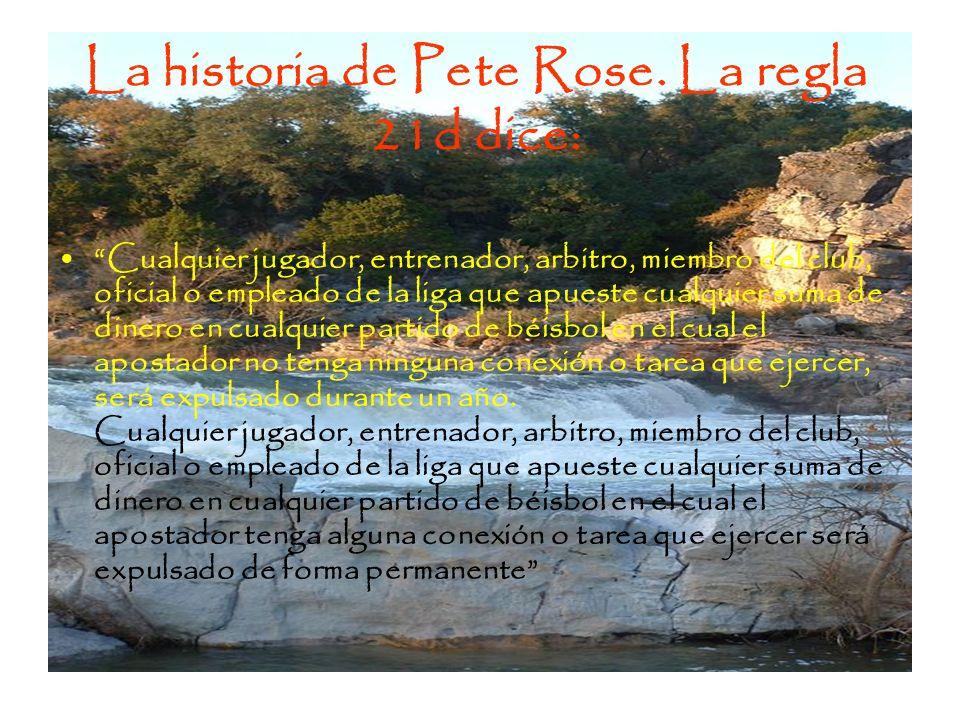 La historia de Pete Rose. La regla 21d dice: