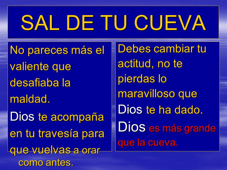SAL DE TU CUEVA Dios es más grande Dios te ha dado. Dios te acompaña