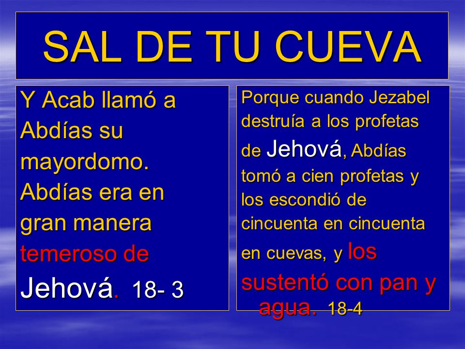SAL DE TU CUEVA Jehová. 18- 3 Y Acab llamó a Abdías su mayordomo.
