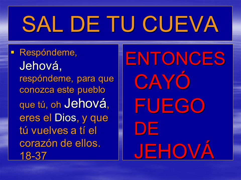 SAL DE TU CUEVA ENTONCES CAYÓ FUEGO DE JEHOVÁ