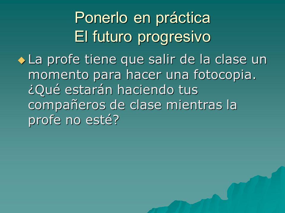 Ponerlo en práctica El futuro progresivo
