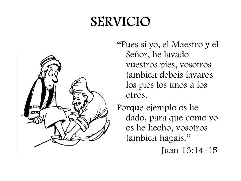 SERVICIO Pues si yo, el Maestro y el Señor, he lavado vuestros pies, vosotros tambien debeis lavaros los pies los unos a los otros.