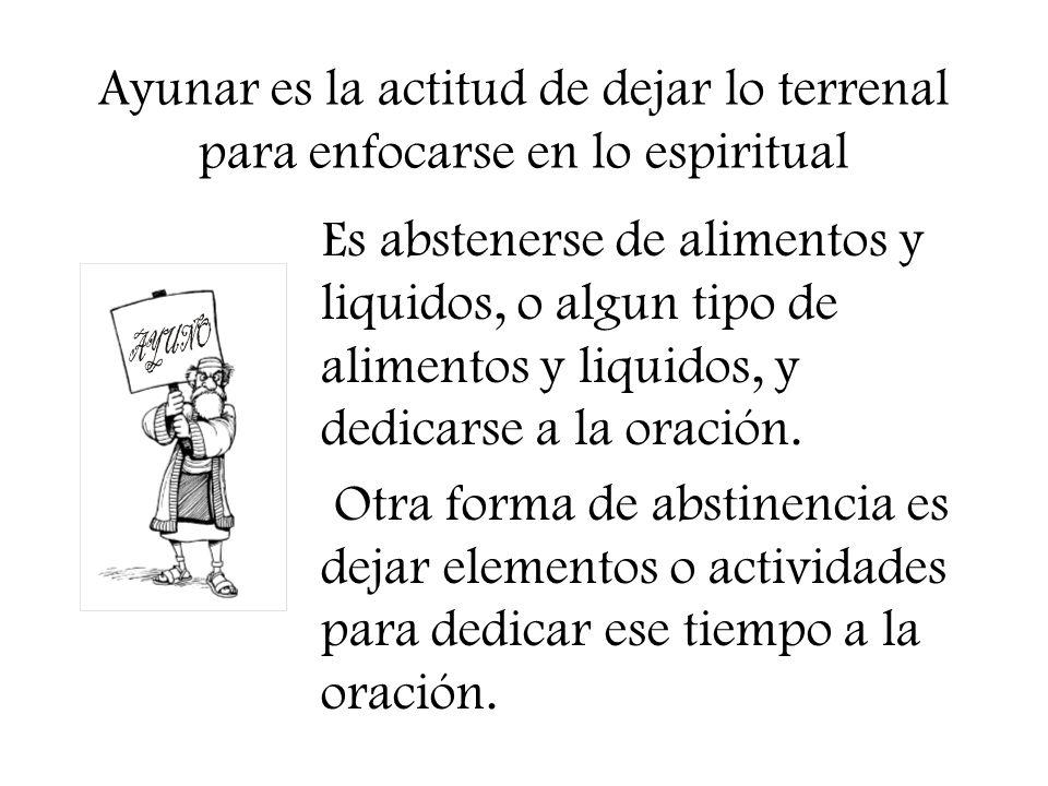Ayunar es la actitud de dejar lo terrenal para enfocarse en lo espiritual