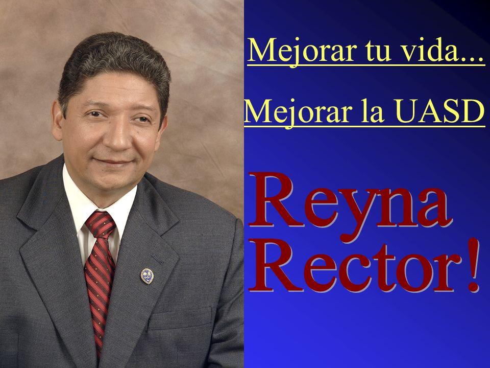 Mejorar tu vida... Mejorar la UASD Rector! Reyna