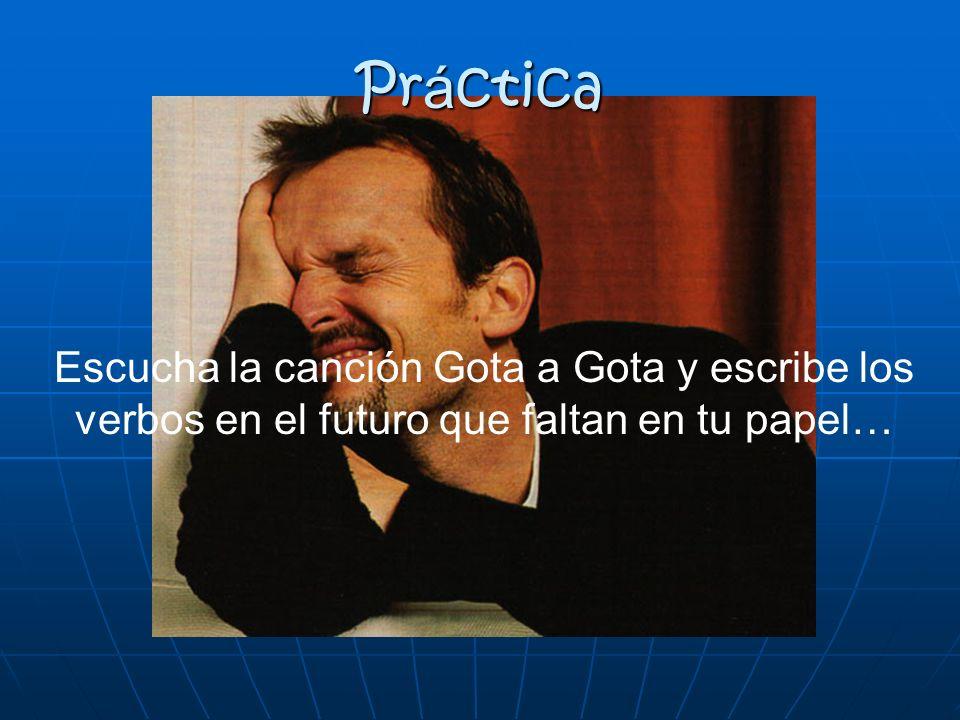 Práctica Escucha la canción Gota a Gota y escribe los verbos en el futuro que faltan en tu papel…