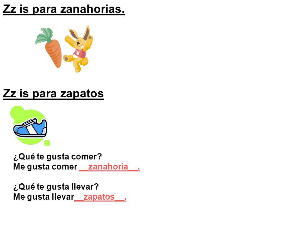 Zz is para zanahorias. Zz is para zapatos ¿Qué te gusta comer