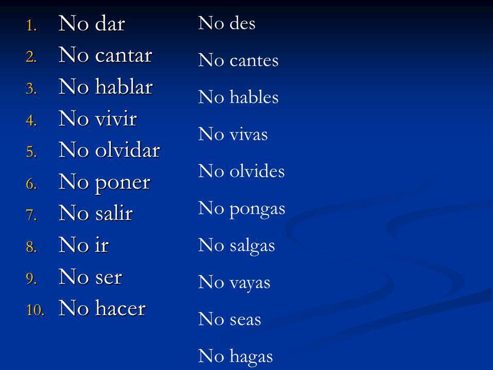 No dar No cantar No hablar No vivir No olvidar No poner No salir No ir