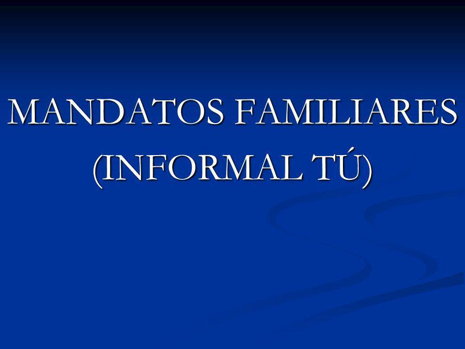 MANDATOS FAMILIARES (INFORMAL TÚ)