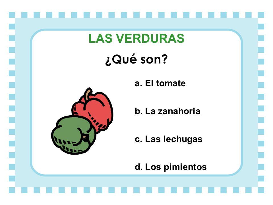 LAS VERDURAS ¿Qué son El tomate La zanahoria Las lechugas