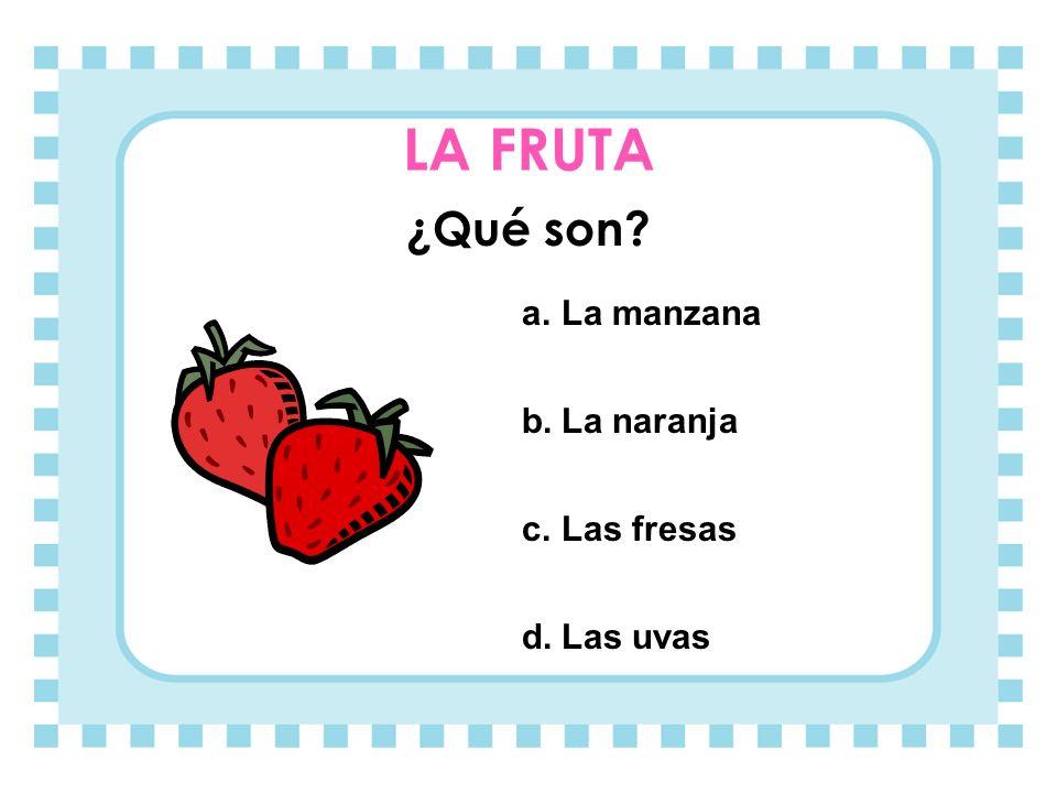LA FRUTA ¿Qué son La manzana La naranja Las fresas Las uvas