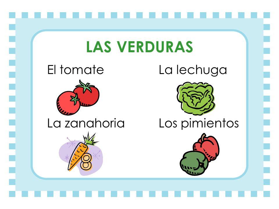 LAS VERDURAS El tomate La lechuga La zanahoria Los pimientos