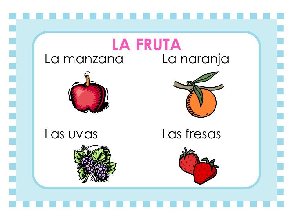 LA FRUTA La manzana La naranja Las uvas Las fresas