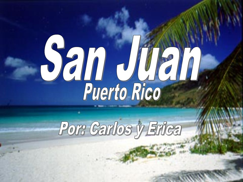 San Juan Puerto Rico Por: Carlos y Erica