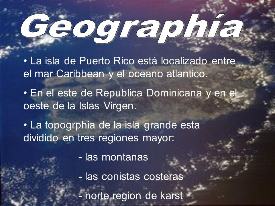 Geographía La isla de Puerto Rico está localizado entre el mar Caribbean y el oceano atlantico.