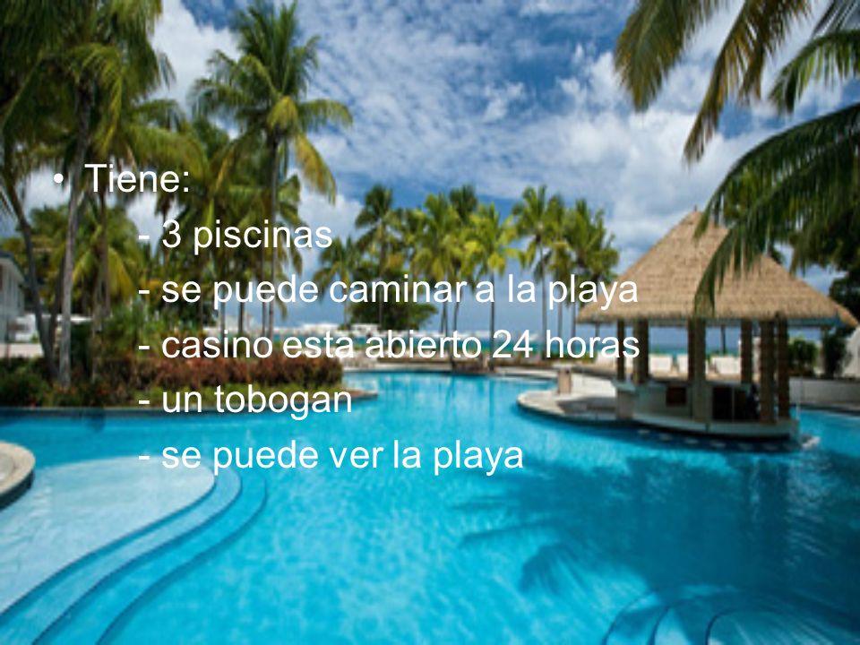 Tiene: - 3 piscinas. - se puede caminar a la playa. - casino esta abierto 24 horas. - un tobogan.