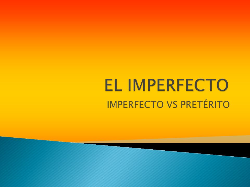 IMPERFECTO VS PRETÉRITO