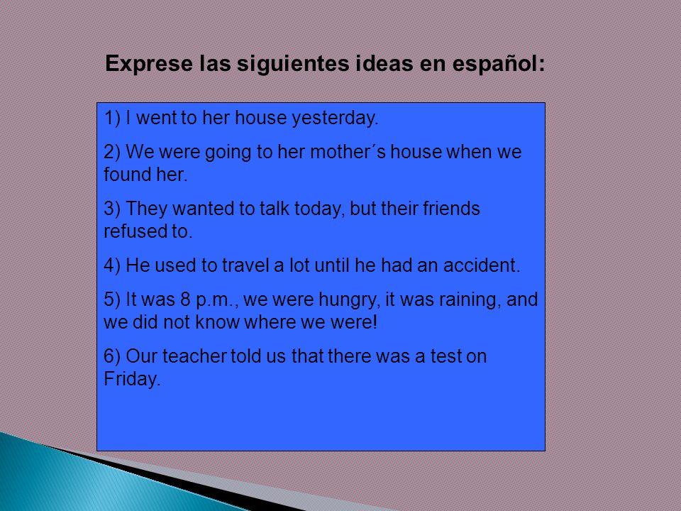 Exprese las siguientes ideas en español: