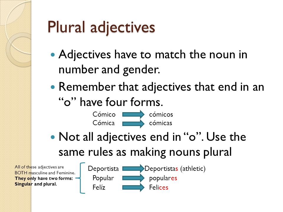 Plural adjectivesAdjectives have to match the noun in number and gender. Remember that adjectives that end in an o have four forms.