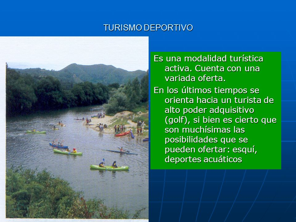 TURISMO DEPORTIVO Es una modalidad turística activa. Cuenta con una variada oferta.