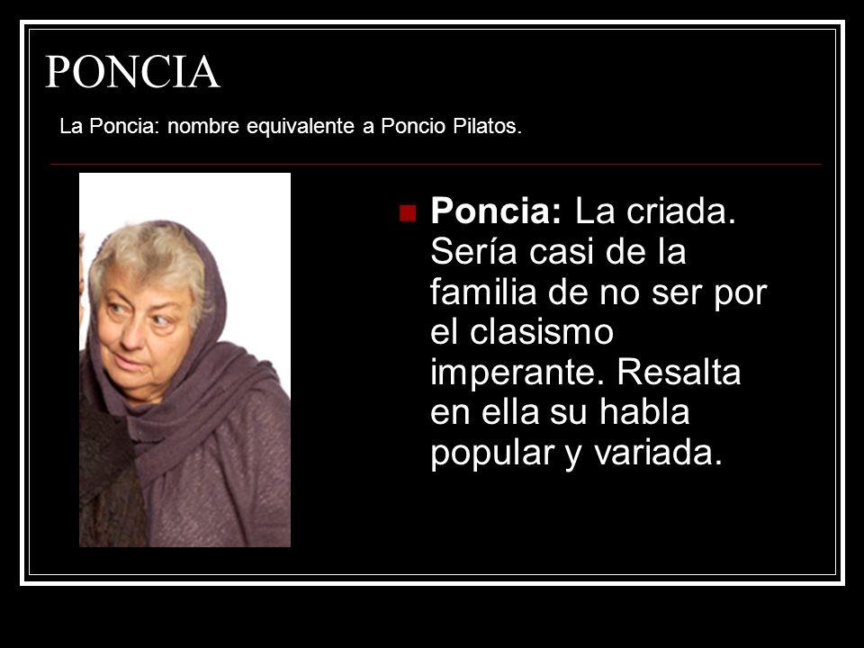 PONCIA La Poncia: nombre equivalente a Poncio Pilatos.