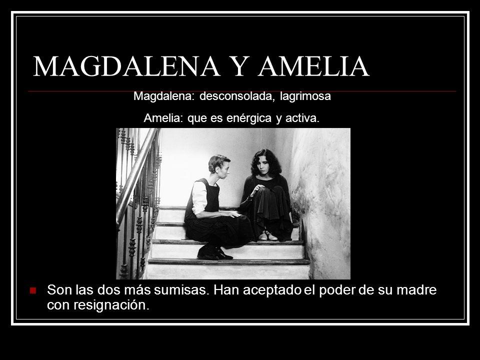 MAGDALENA Y AMELIA Magdalena: desconsolada, lagrimosa. Amelia: que es enérgica y activa.