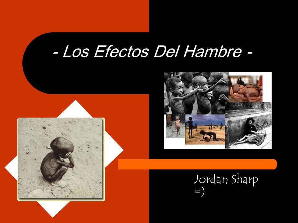 - Los Efectos Del Hambre -