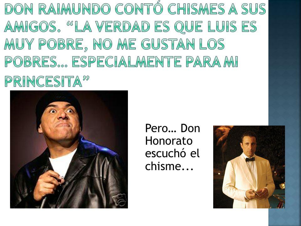 Don Raimundo contó chismes a sus amigos
