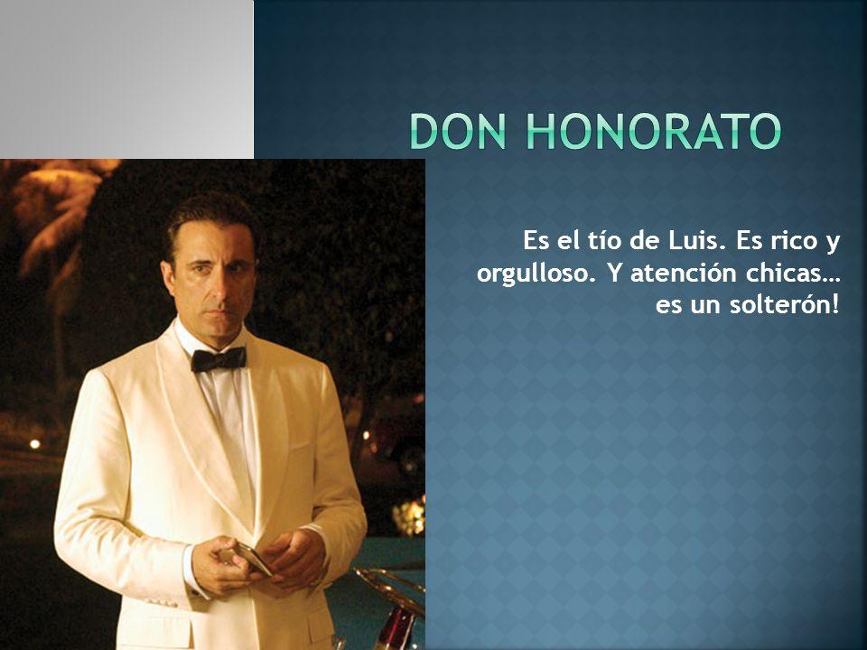 Don Honorato Es el tío de Luis. Es rico y orgulloso. Y atención chicas… es un solterón!