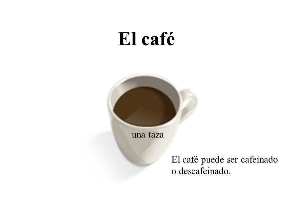El café una taza El café puede ser cafeinado o descafeinado.