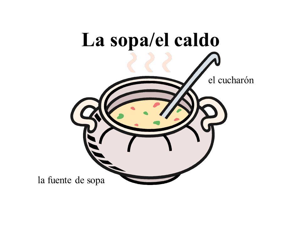La sopa/el caldo el cucharón la fuente de sopa