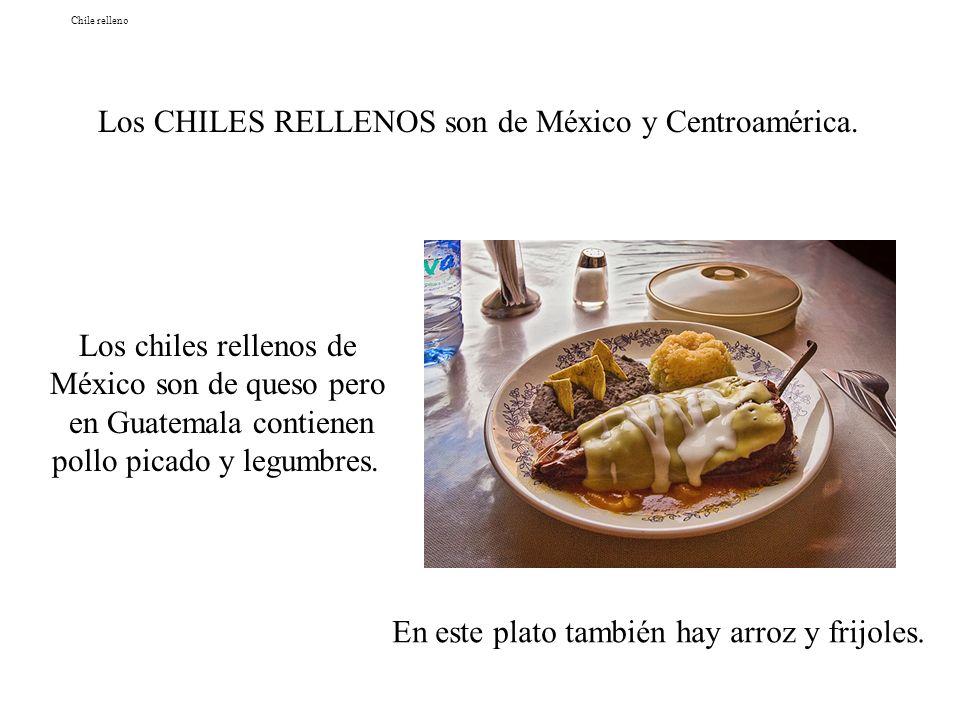 Los CHILES RELLENOS son de México y Centroamérica.