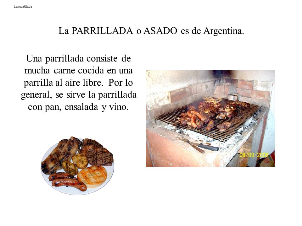 La PARRILLADA o ASADO es de Argentina.