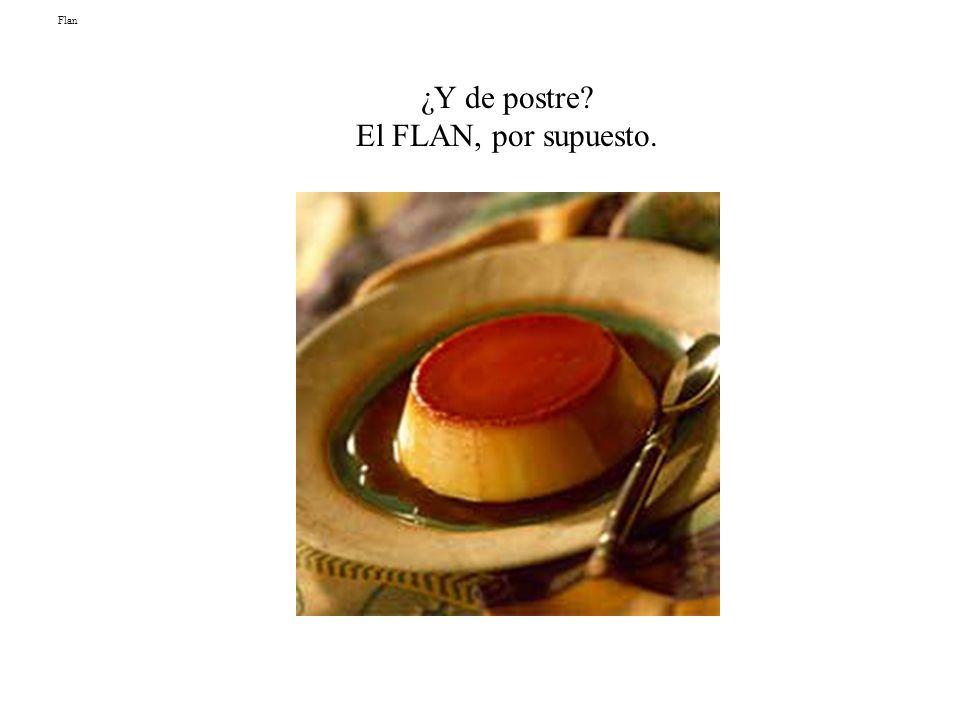 Flan ¿Y de postre El FLAN, por supuesto.