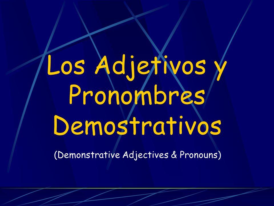 Los Adjetivos y Pronombres Demostrativos