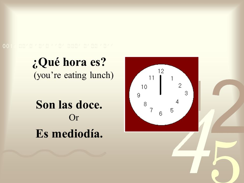 ¿Qué hora es (you're eating lunch)
