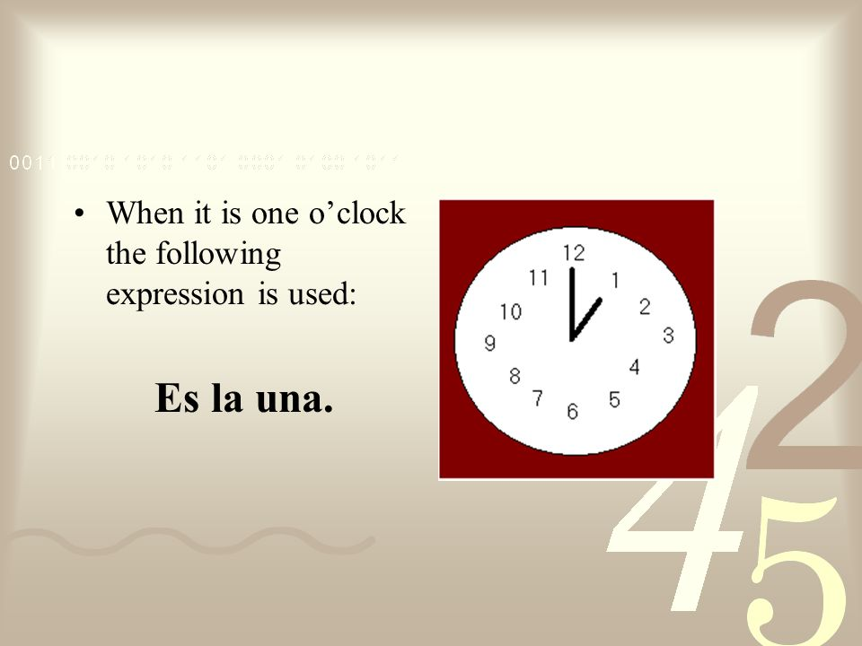 When it is one o'clock the following expression is used: