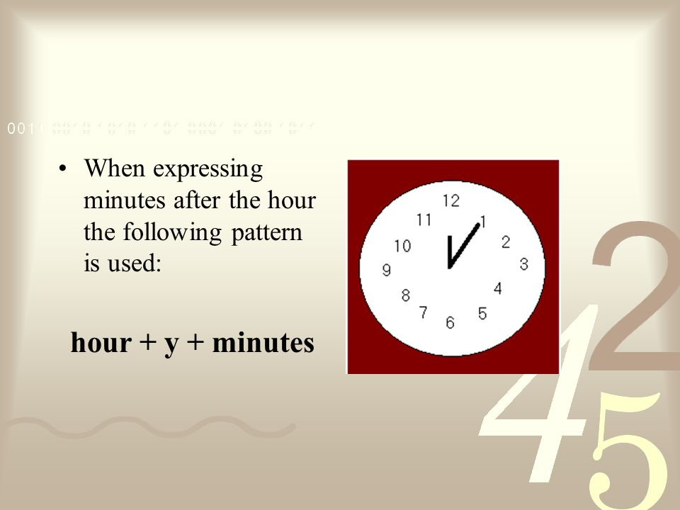 When expressing minutes after the hour the following pattern is used: