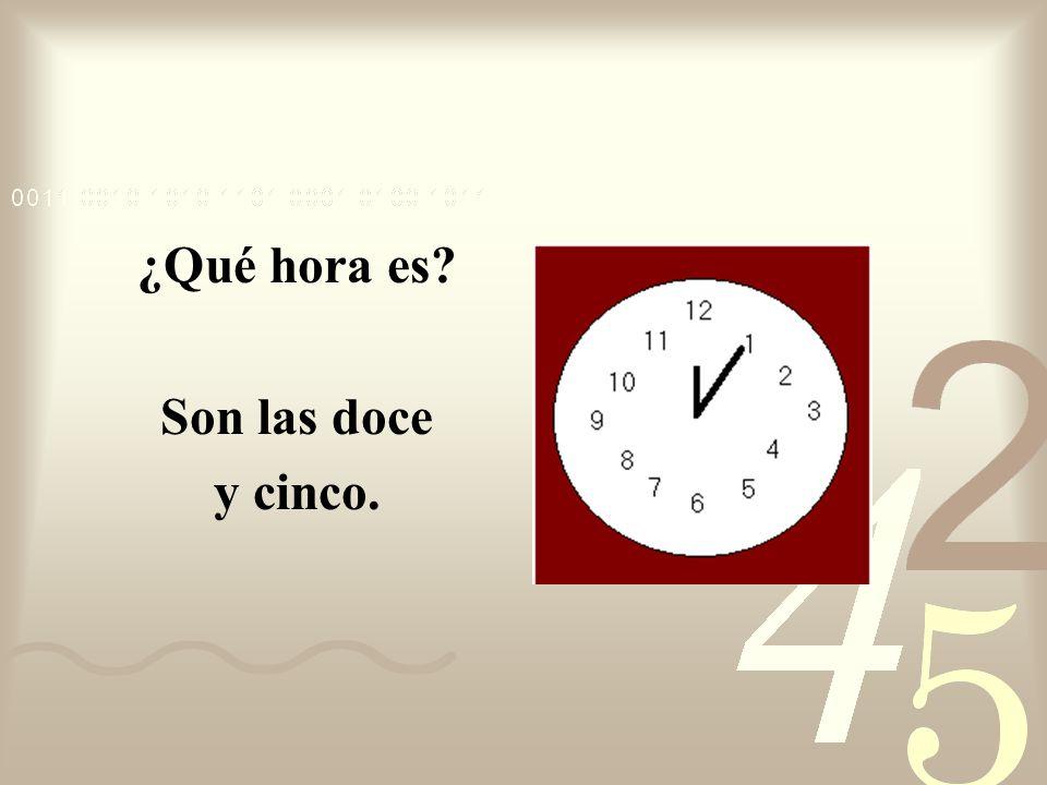 ¿Qué hora es Son las doce y cinco.