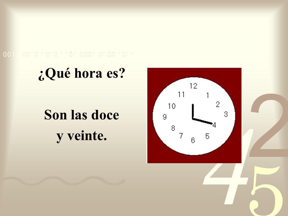 ¿Qué hora es Son las doce y veinte.