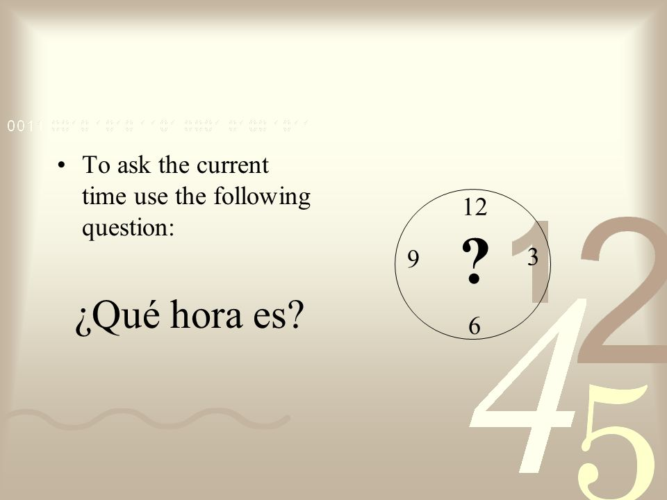 ¿Qué hora es To ask the current time use the following question: 12